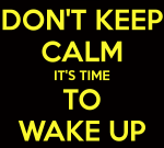 don-t-keep-calm-it-s-time-to-wake-up-14